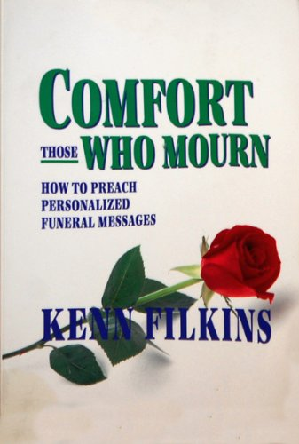 9780899006024: Comfort Those Who Mourn: How to Preach Personalized Funeral Messages