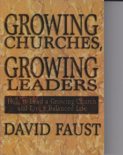 9780899006819: Growing Churches, Growing Leaders: How to Lead a Growing Church and Live a Balanced Life