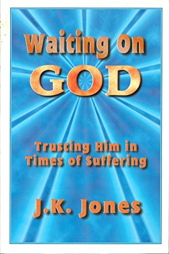 Waiting on God: Trusting Him in Times of Suffering: Jones, J. K.