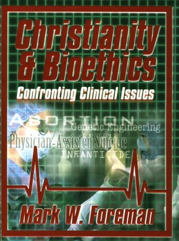 9780899007557: Christianity & Bioethics: Confronting Clinical Issues