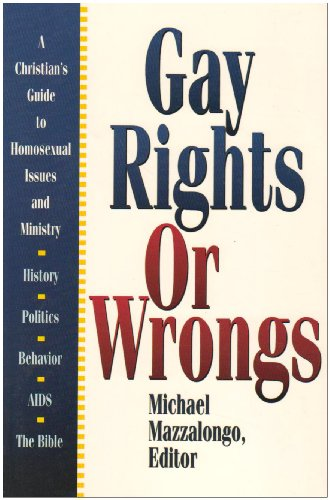 9780899007731: Gay Rights or Wrongs: A Christian's Guide to Homosexual Issues and Ministry
