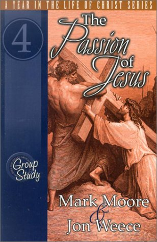 The Passion of Jesus (Year in the Life of Christ)