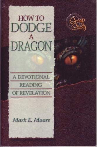 How to Dodge a Dragon: A Devotional Reading from Revelation: Mark E Moore