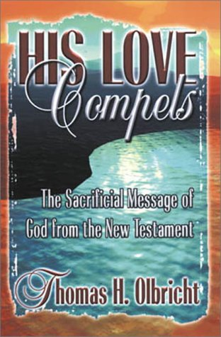 His Love Compels: The Sacrificial Message of God from the New Testament