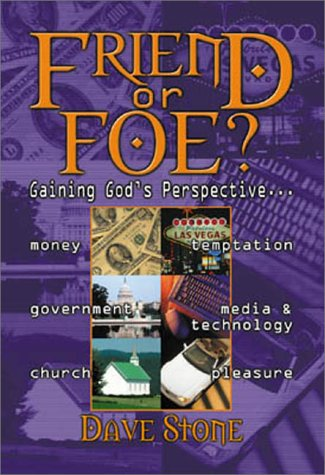Friend or Foe?: Gaining God's Perspective, Money, Temptation, Government, Media & ...
