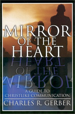 9780899008981: Mirror of the Heart: A Guide to Christlike Communication