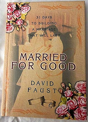 Married for Good: 31 Days to Building a Marriage That Will Last