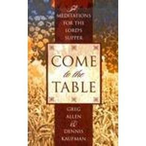 Come to the Table: Fifty-Two Meditations for: Greg Allen; Dennis