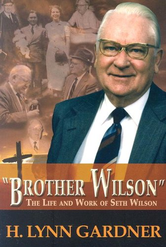 Brother Wilson: The Life and Work of: Gardner, H. Lynn