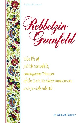 Rebbetzin Grunfeld: The Life of Judith Grunfeld,Courageous Pioneer of the Bais Yaakov Movement an...