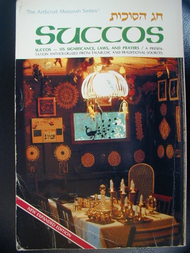 Succos: Its Significance, Laws, and Prayers: A Presentation Anthologized from Talmudic and ...