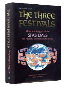 The Three Festivals: Ideas and insights of the Sfas emes on Pesach, Shavuos and Succos (ArtScroll ...