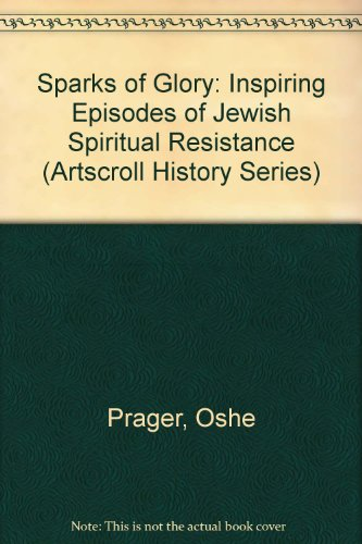 Sparks of Glory: Inspiring episodes of Jewish spiritual resistance by Israel's leading ...