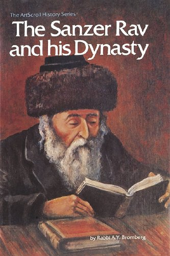 The Sanzer Rav and His Dynasty (The Artscroll History Series): Bromberg, Avraham Yitshak