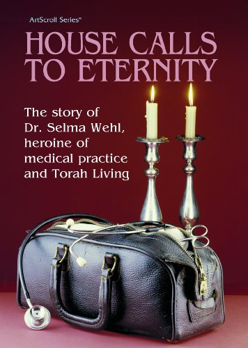 9780899065540: House Calls to Eternity: The Story of Dr. Selma Wehl, Heroine of Medical Practice and Torah Living (The Artscroll Series)