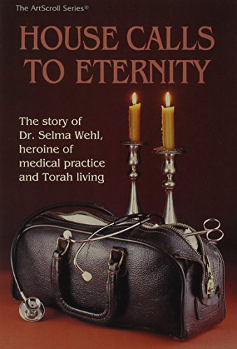 9780899065557: House Calls to Eternity: The Story of Dr. Selma Wehl, Heroine of Medical Practice and Torah Living (Artscroll History Series)
