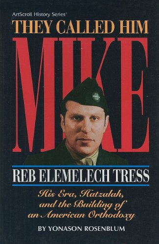 9780899066233: They Called Him Mike: Reb Elemelech Tress: His Era, Hatzalah, and the Building of an American Orthodoxy (ArtScroll History) (Artscroll History Series)
