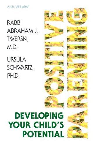 Positive Parenting (ArtScroll (Mesorah)) (0899066445) by Abraham J. Twerski; Ursula Schwartz