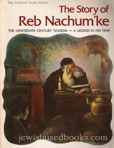 9780899067810: Story of Reb Nachumke: The Nineteenth Century Tzaddik--A Legend in His Time (Artscroll Youth Series)
