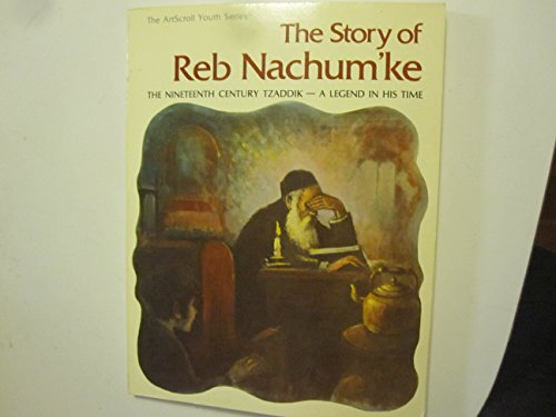 9780899067827: The story of Reb Nachum'ke: The nineteenth century tzaddik--a legend in his time (ArtScroll youth series)