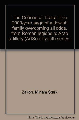 9780899067841: The Cohens of Tzefat: The 2000-year saga of a Jewish family overcoming all odds, from Roman legions to Arab artillery (ArtScroll youth series)