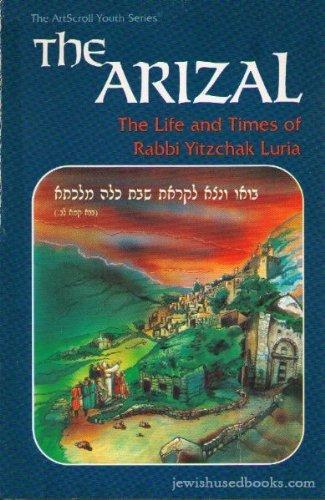 9780899068367: The Arizal: The life and times of Rabbi Yitzchak Luria (ArtScroll youth series)