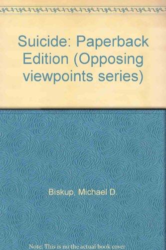 Suicide: Opposing Viewpoints (Opposing Viewpoints Series): Michael D. Biskup; Editor-Carol Wekesser