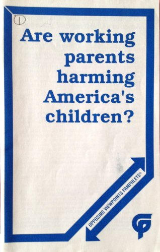 Are Working Parents Harming America's Children (Opposing viewpoints pamphlets): n/a