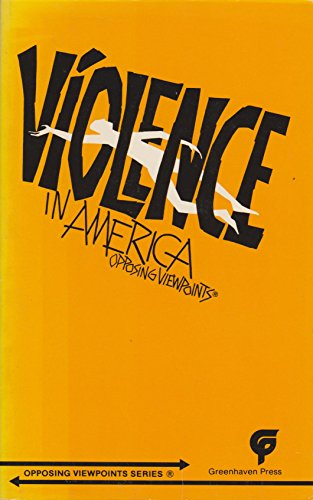 9780899084244: Violence in America (Opposing Viewpoints)