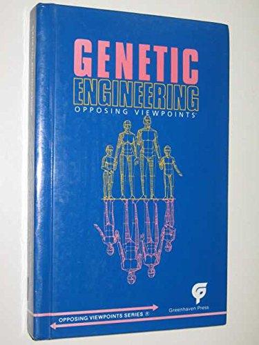 Genetic Engineering : Opposing Viewpoints: Dudley, William; Bender,