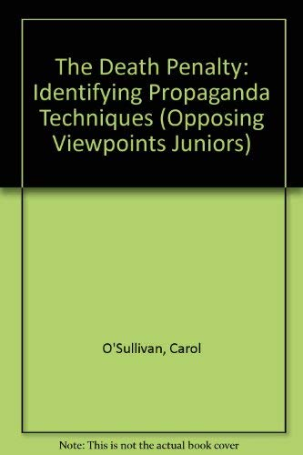 The Death Penalty: Identifying Propaganda Techniques (Opposing Viewpoints Juniors): Carol ...