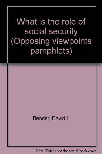 What is the role of social security (Opposing viewpoints pamphlets): Bender, David L