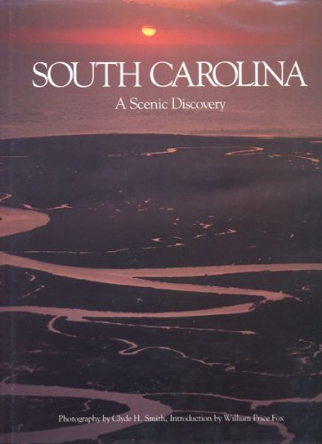 SOUTH CAROLINA: A Scenic Discovery.: Fox, William Price and Clyde H. Smith.