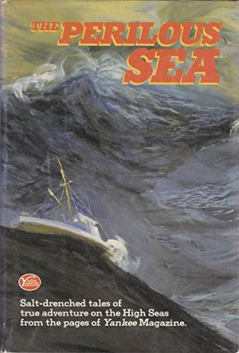 9780899090610: The Perilous Sea: Salt-Drenched Tales of True Adventure on the High Seas from the Pages of Yankee Magazine