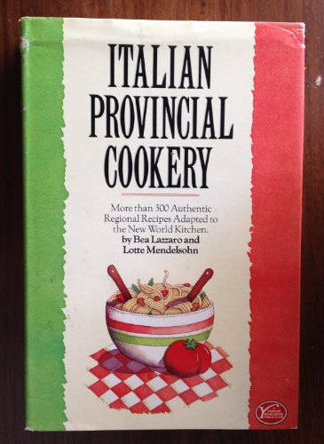 Italian Provincial Cookery: More Than 300 Authentic Regional Recipes Adapted to the New World Kit...