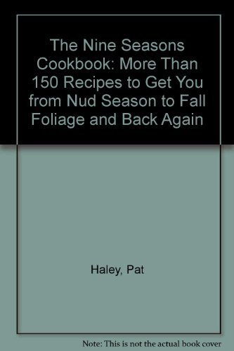 The Nine Seasons Cookbook: More Than 150 Recipes to Get You from mud Season to Fall Foliage and ...