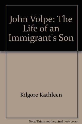 John Volpe: The Life of an Immigrant's Son: Kilgore, Kathleen