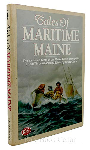 9780899091228: Tales of Maritime Maine: The Vanished Years of the Maine Coast Brought to Life in Three Absorbing Tales