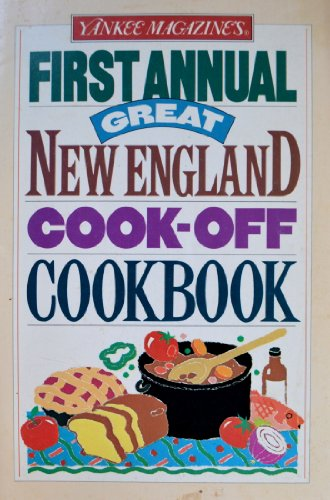 First Annual Great New England Cook- Off Cookbook: Magazine, Yankee