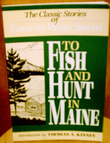 To Fish and Hunt in Maine The: Edmund Ware Smith