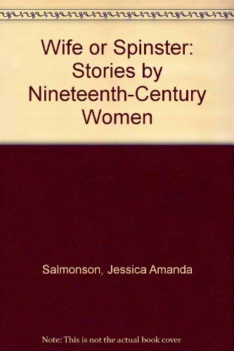 Wife or Spinster: Stories by Nineteenth-Century Women (0899093388) by Charles G. Waugh; Isabelle D. Waugh; Jessica Amanda Salmonson
