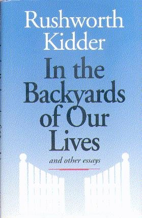 In the Backyards of Our Lives: And Other Essays: Kidder, Rushworth M.