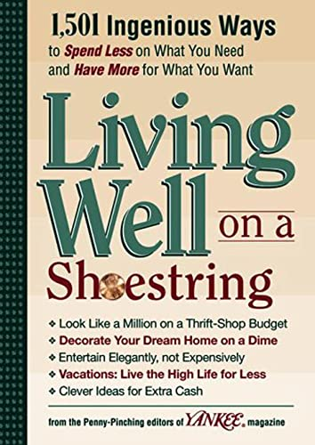 9780899093802: Yankee Magazine's Living Well on a Shoestring: 1,501 Ingenious Ways to Spend Less for What You Need and Have More for What You Want