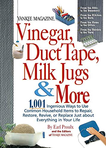 9780899093857: Vinegar, Duct Tape, Milk Jugs & More: 1,001 Ingenious Ways to Use Common Household Items to Repair, Restore, Revive, or Replace Just about Everything in Your Life (Yankee Magazine Guidebook)