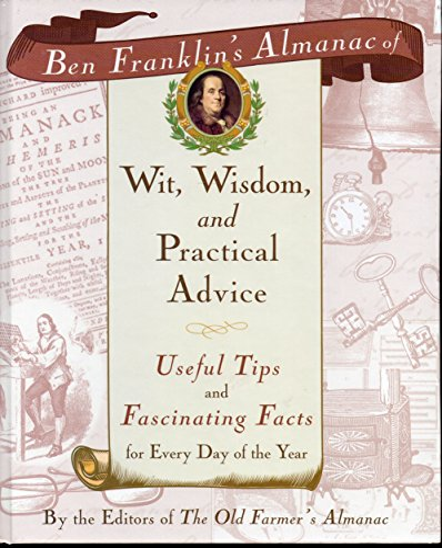 Ben Franklin's Almanac of Wit, Wisdom, and: Wisdom Ben Franklin's