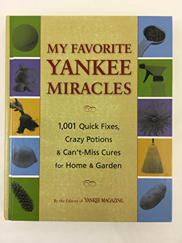 9780899093970: My Favorite Yankee Miracles: 1,001 Quick Fixes, Crazy Potions & Can't-Miss Cures for Home & Garden