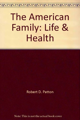 The American Family: Life & Health: Robert D. Patton