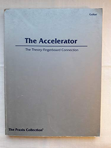 9780899150147: The Accelerator: The Theory-Fingerboard Connection (The Praxis Collection, Guitar)
