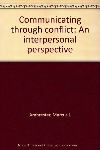 9780899179315: Communicating through conflict: An interpersonal perspective