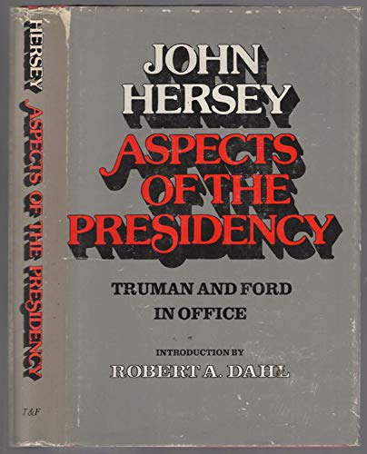 Aspects of the Presidency (SIGNED): Hersey, John